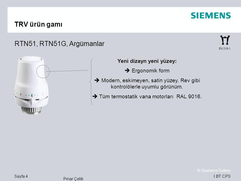 I BT CPS © Siemens Turkey Pınar Çelik Sayfa 4 EN 215-1 TRV ürün gamı RTN51, RTN51G, Argümanlar Yeni dizayn yeni yüzey:  Ergonomik form  Modern, eski