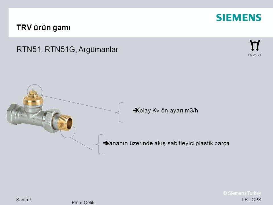 I BT CPS © Siemens Turkey Pınar Çelik Sayfa 7 EN 215-1 TRV ürün gamı RTN51, RTN51G, Argümanlar  Kolay Kv ön ayarı m3/h  Vananın üzerinde akış sabitl