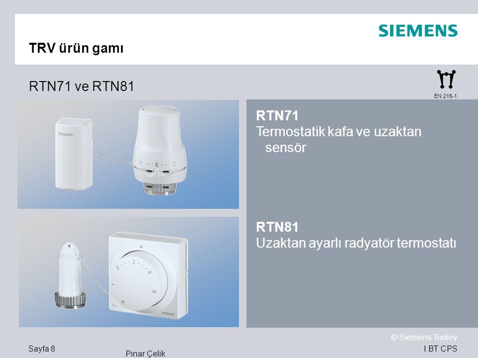 I BT CPS © Siemens Turkey Pınar Çelik Sayfa 8 TRV ürün gamı EN 215-1 RTN71 Termostatik kafa ve uzaktan sensör RTN81 Uzaktan ayarlı radyatör termostatı