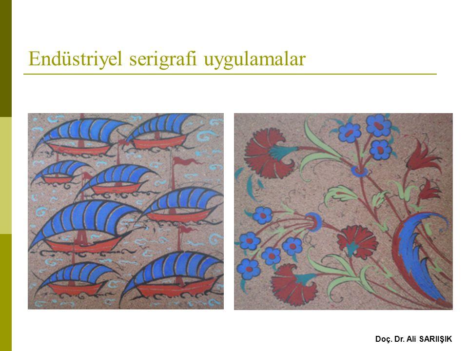 Endüstriyel serigrafi uygulamalar Doç. Dr. Ali SARIIŞIK