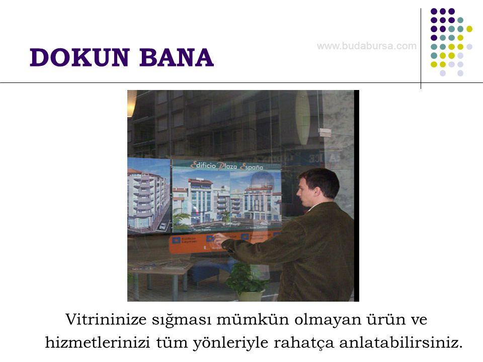 DOKUN BANA Vitrininize sığması mümkün olmayan ürün ve hizmetlerinizi tüm yönleriyle rahatça anlatabilirsiniz. www.budabursa.com