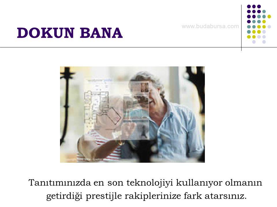DOKUN BANA Tanıtımınızda en son teknolojiyi kullanıyor olmanın getirdiği prestijle rakiplerinize fark atarsınız. www.budabursa.com
