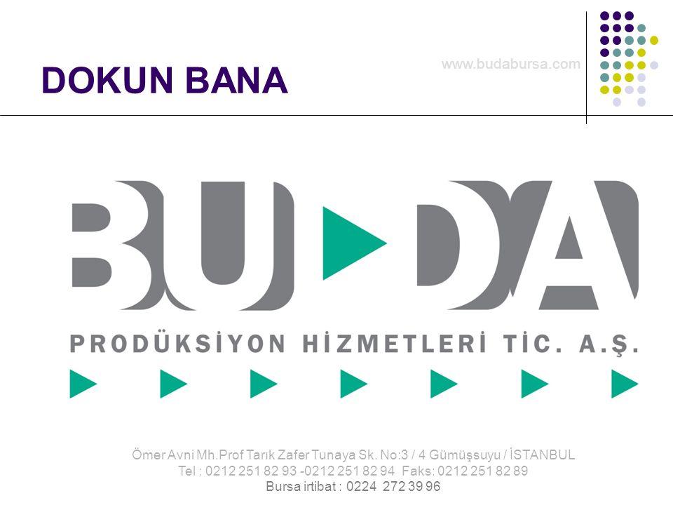 DOKUN BANA Ömer Avni Mh.Prof Tarık Zafer Tunaya Sk. No:3 / 4 Gümüşsuyu / İSTANBUL Tel : 0212 251 82 93 -0212 251 82 94 Faks: 0212 251 82 89 Bursa irti