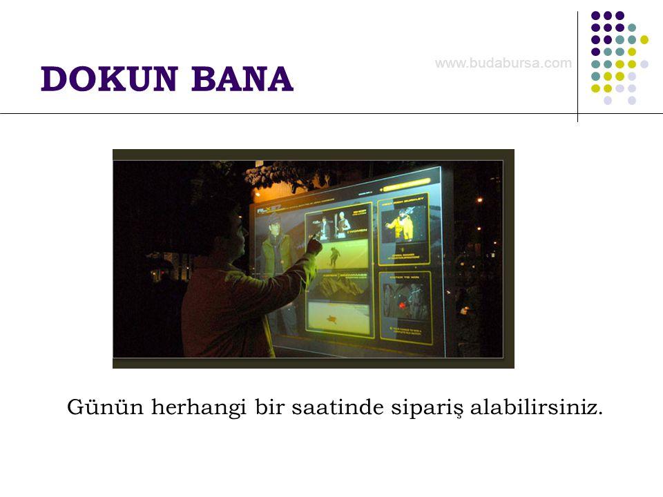 DOKUN BANA Günün herhangi bir saatinde sipariş alabilirsiniz. www.budabursa.com
