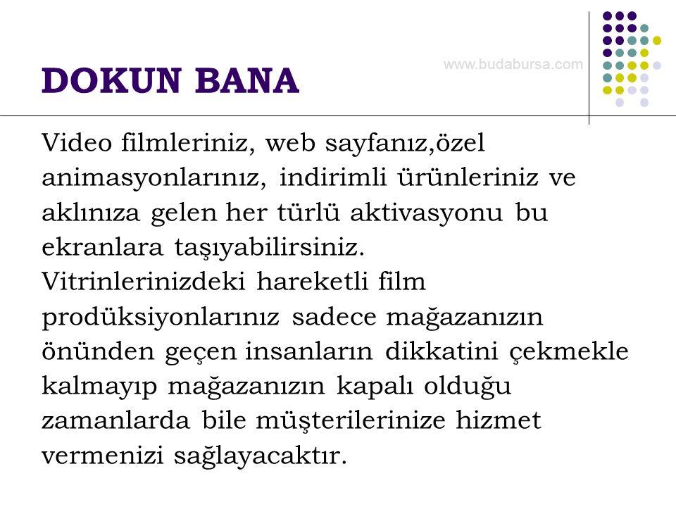 DOKUN BANA Ürünlerinizi tüm özellikleriyle tanıtabilirsiniz. www.budabursa.com