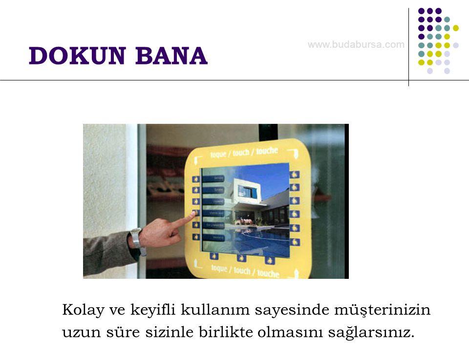 DOKUN BANA Kolay ve keyifli kullanım sayesinde müşterinizin uzun süre sizinle birlikte olmasını sağlarsınız. www.budabursa.com