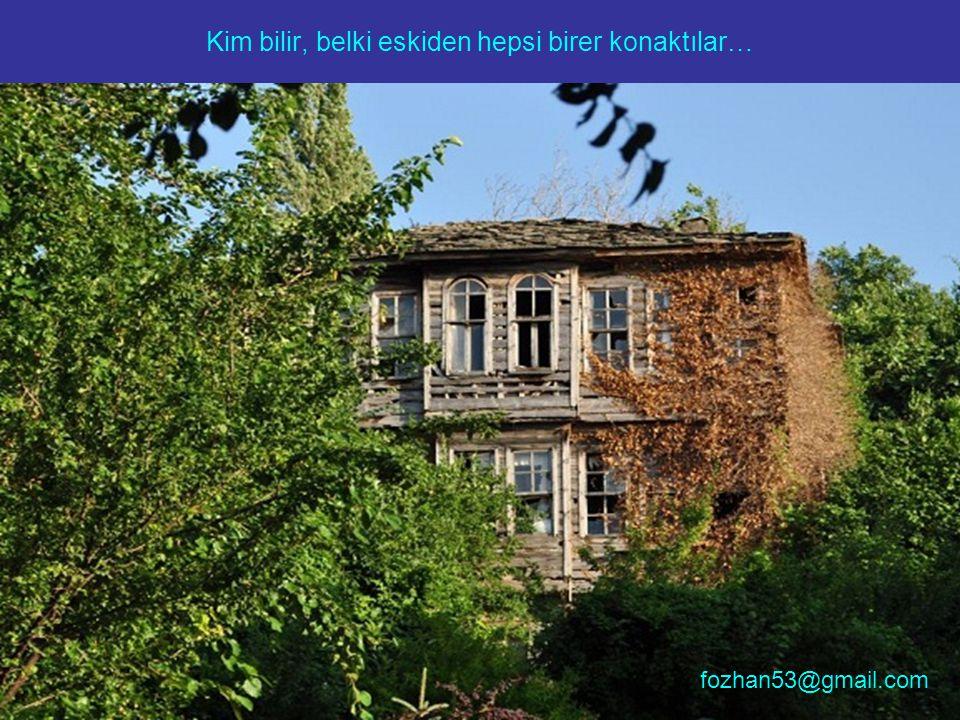 Bazıları, yeni yapılmış evlerin arasında böyle sıkışmış kalmış… fozhan53@gmail.com