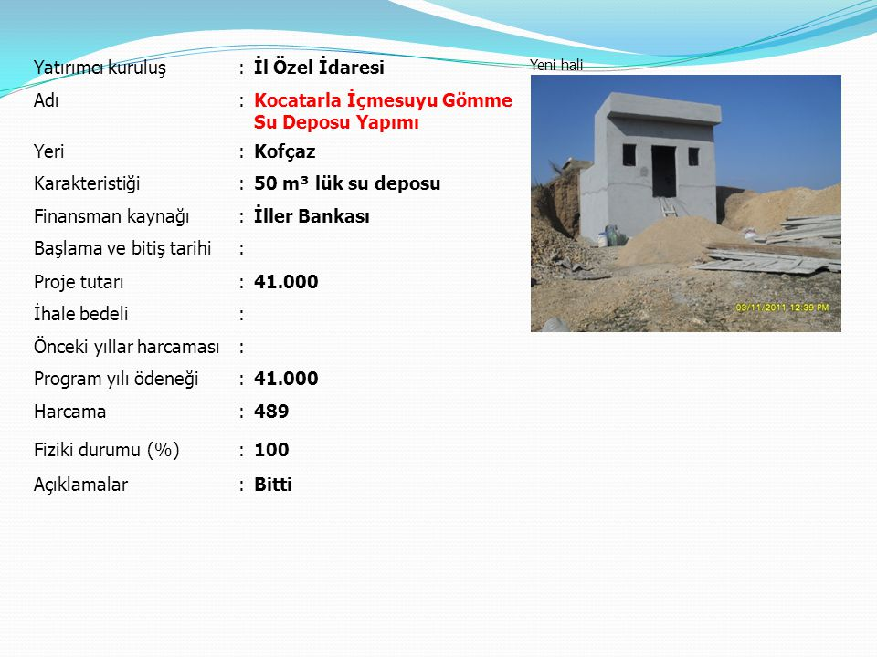 Yatırımcı kuruluş:İl Özel İdaresi Yeni hali Adı:Kocatarla İçmesuyu Gömme Su Deposu Yapımı Yeri:Kofçaz Karakteristiği:50 m³ lük su deposu Finansman kay