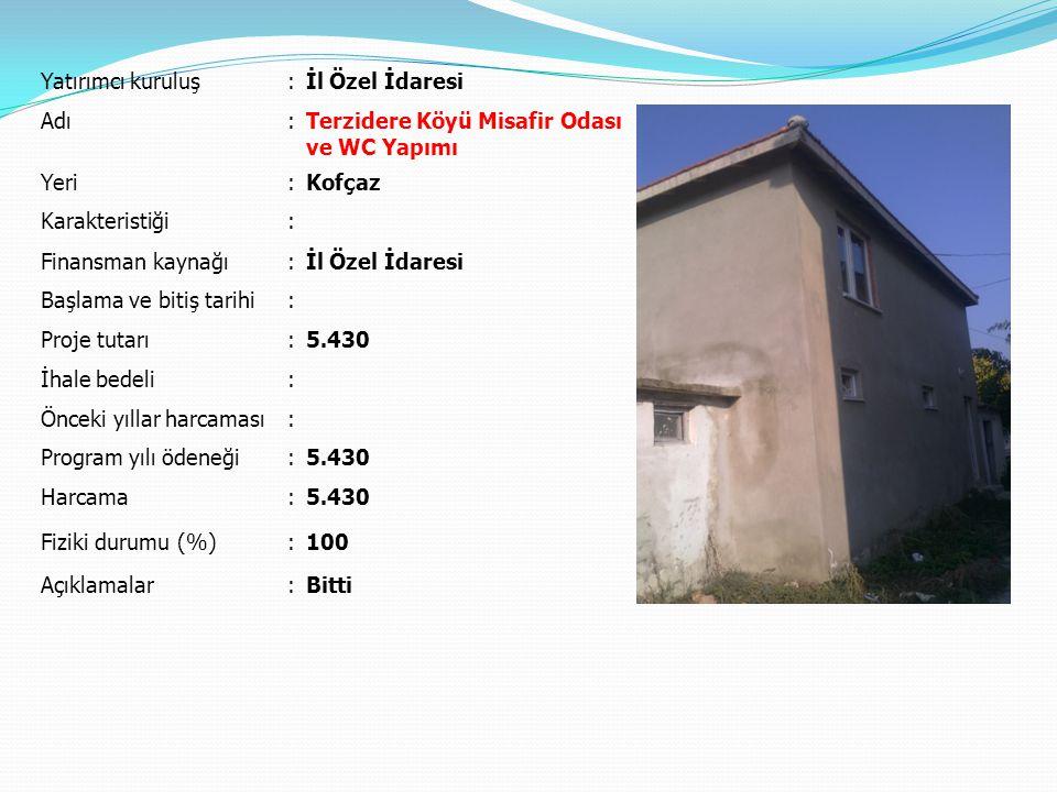 Yatırımcı kuruluş:İl Özel İdaresi Adı:Terzidere Köyü Misafir Odası ve WC Yapımı Yeri:Kofçaz Karakteristiği: Finansman kaynağı:İl Özel İdaresi Başlama