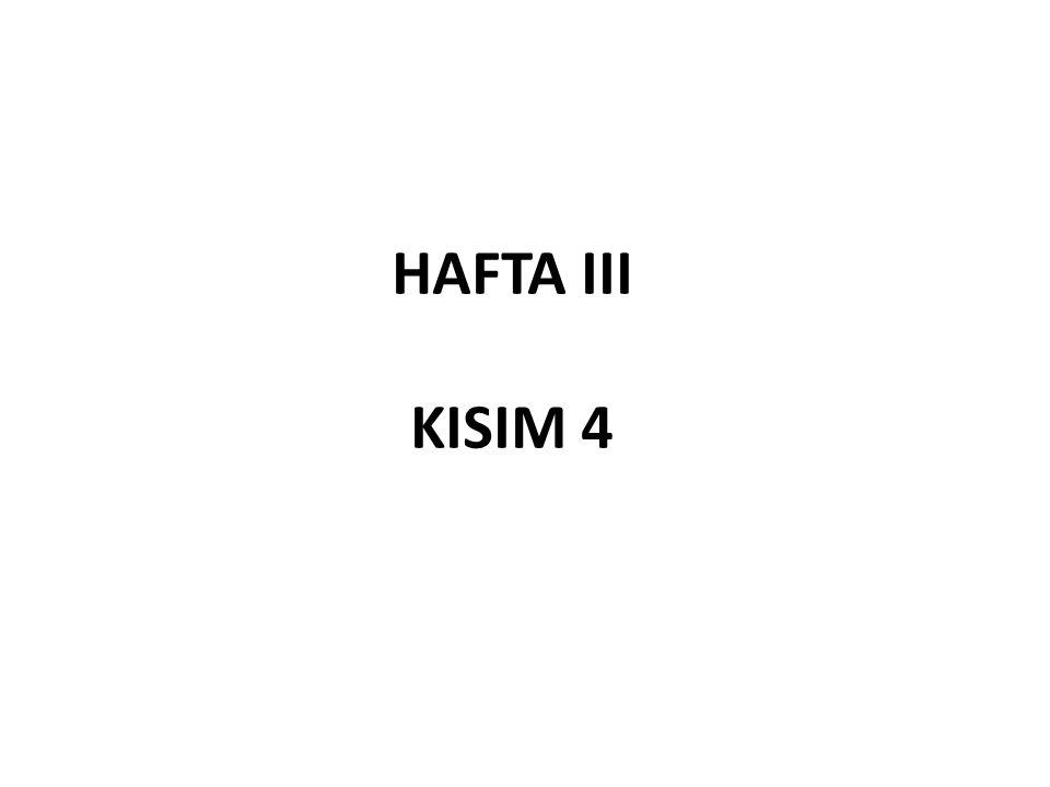 HAFTA III KISIM 4