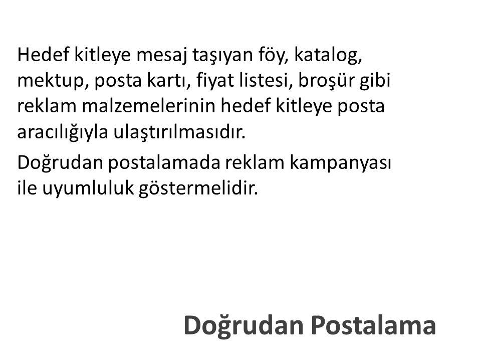 Doğrudan Postalama Hedef kitleye mesaj taşıyan föy, katalog, mektup, posta kartı, fiyat listesi, broşür gibi reklam malzemelerinin hedef kitleye posta aracılığıyla ulaştırılmasıdır.