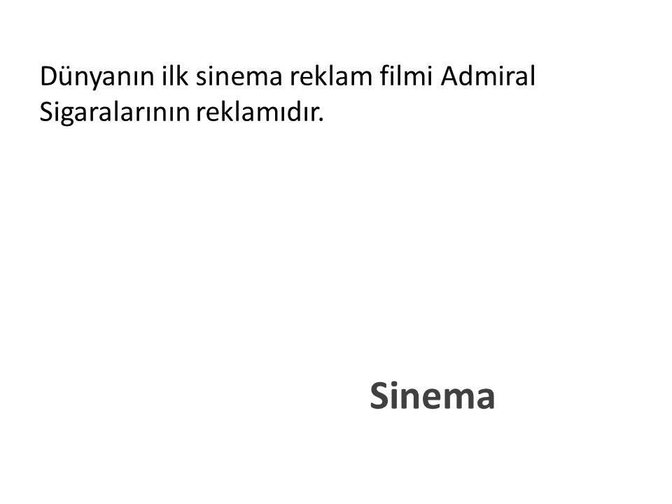 Sinema Dünyanın ilk sinema reklam filmi Admiral Sigaralarının reklamıdır.
