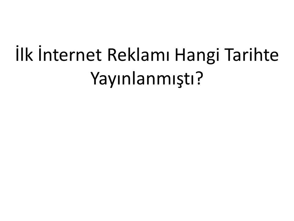 İlk İnternet Reklamı Hangi Tarihte Yayınlanmıştı?