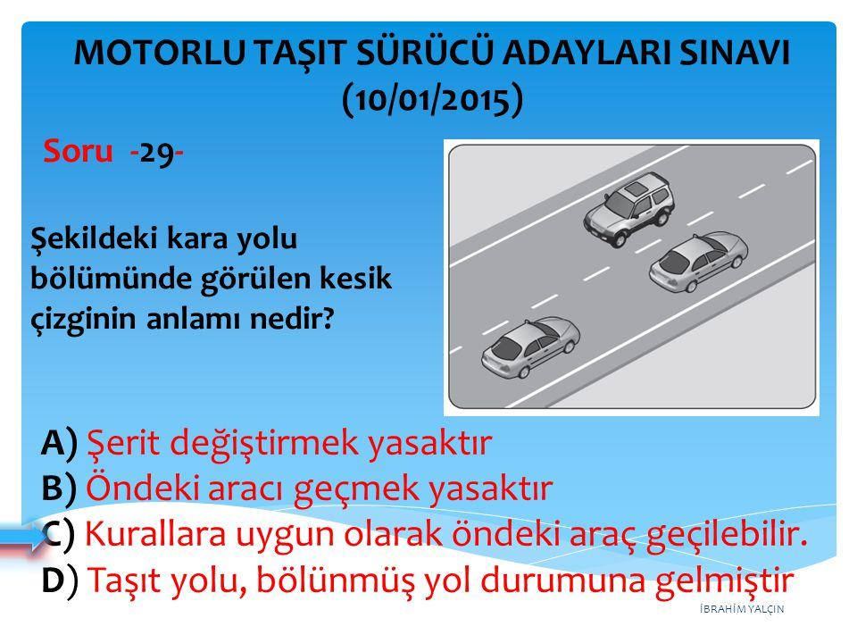İBRAHİM YALÇIN A) Şerit değiştirmek yasaktır B) Öndeki aracı geçmek yasaktır C) Kurallara uygun olarak öndeki araç geçilebilir. D) Taşıt yolu, bölünmü
