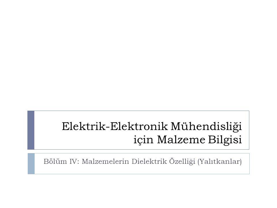 Elektrik-Elektronik Mühendisliği için Malzeme Bilgisi Bölüm IV: Malzemelerin Dielektrik Özelliği (Yalıtkanlar)