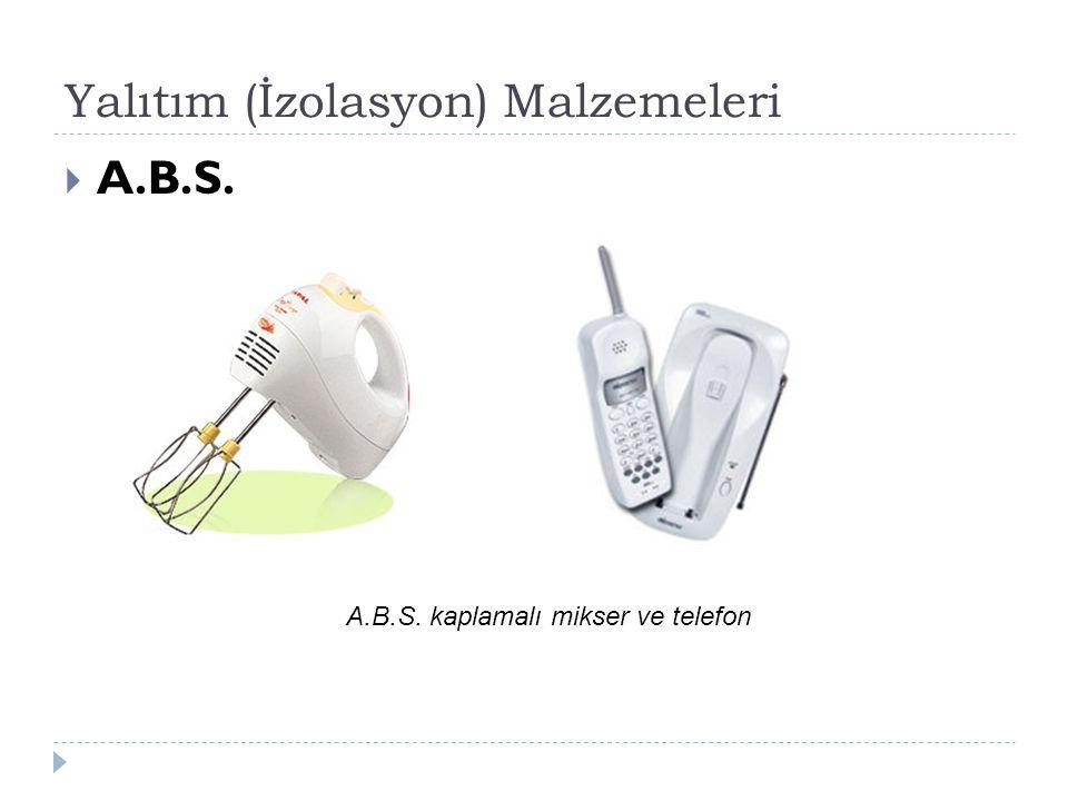 Yalıtım (İzolasyon) Malzemeleri  A.B.S. A.B.S. kaplamalı mikser ve telefon