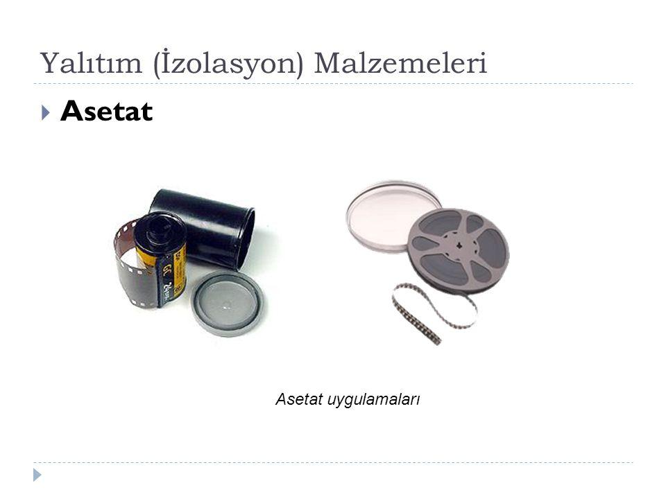 Yalıtım (İzolasyon) Malzemeleri  Asetat Asetat uygulamaları