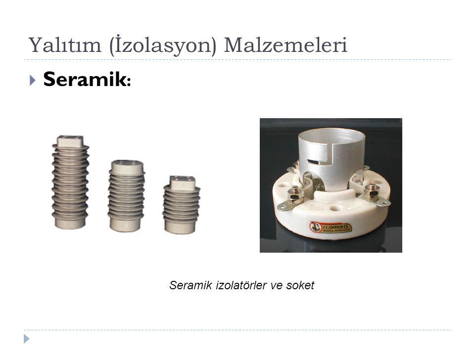 Yalıtım (İzolasyon) Malzemeleri  Seramik : Seramik izolatörler ve soket
