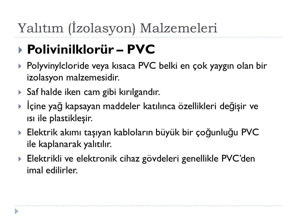 Yalıtım (İzolasyon) Malzemeleri  Polivinilklorür – PVC  Polyvinylcloride veya kısaca PVC belki en çok yaygın olan bir izolasyon malzemesidir.  Saf