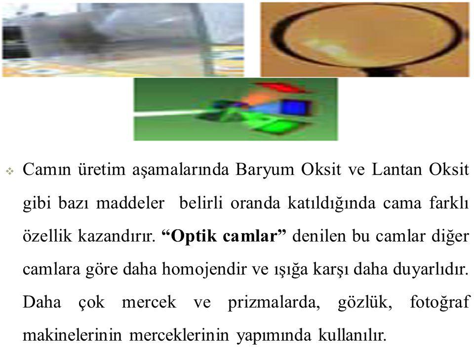 """ Camın üretim aşamalarında Baryum Oksit ve Lantan Oksit gibi bazı maddeler belirli oranda katıldığında cama farklı özellik kazandırır. """"Optik camlar"""""""