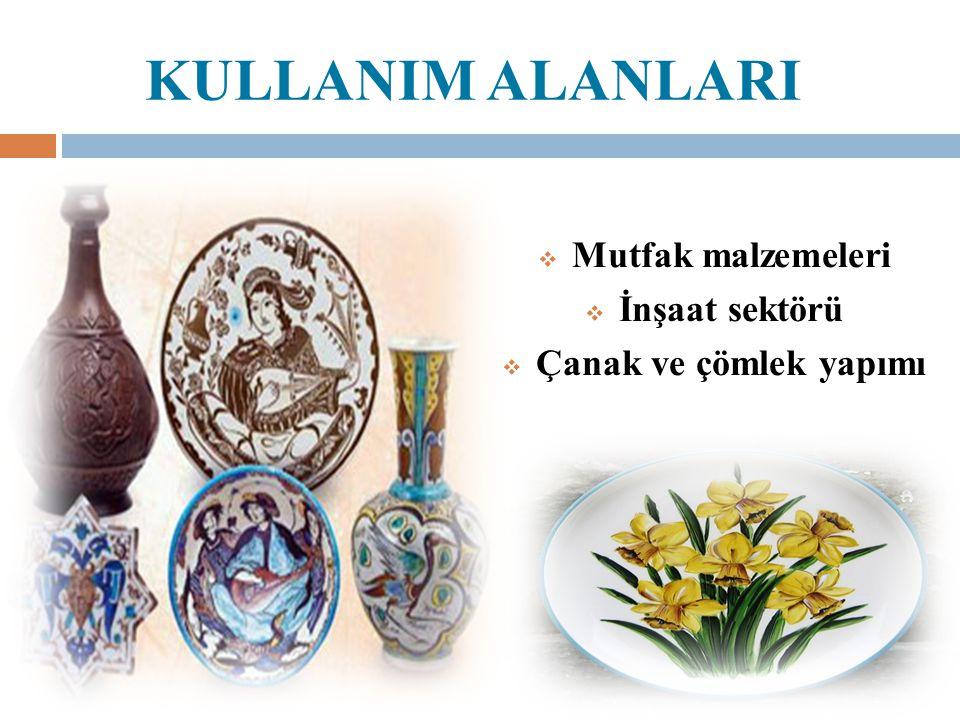  Mutfak malzemeleri  İnşaat sektörü  Çanak ve çömlek yapımı KULLANIM ALANLARI
