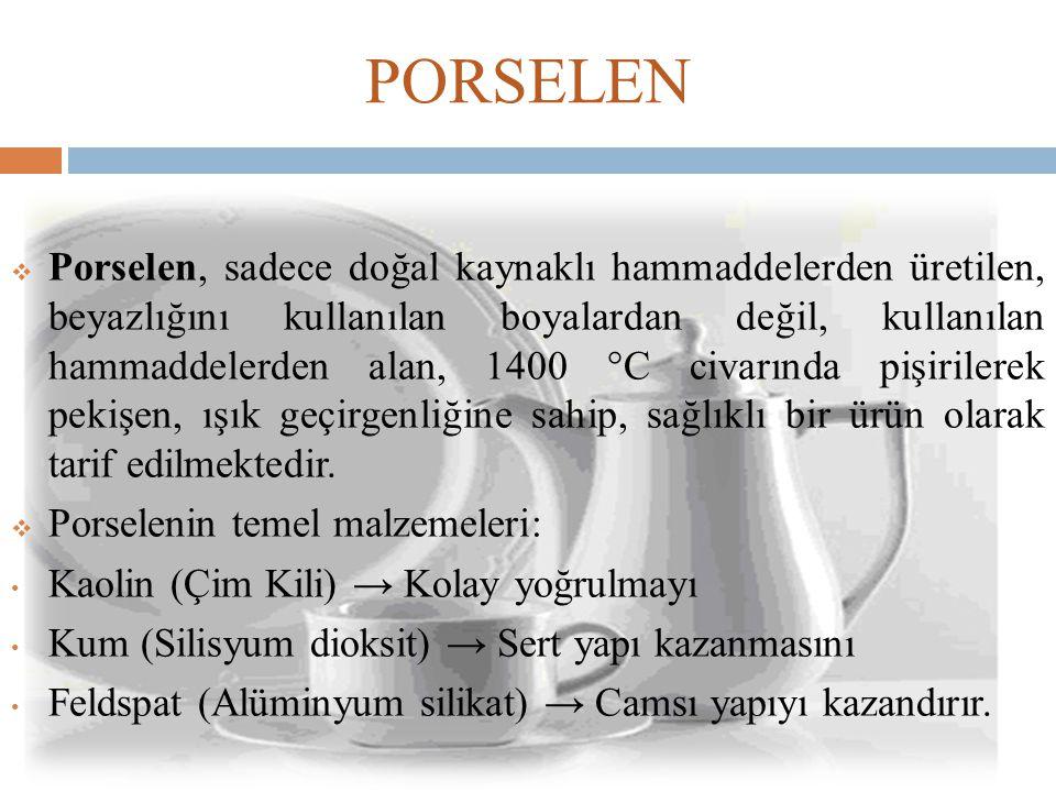 PORSELEN  Porselen, sadece doğal kaynaklı hammaddelerden üretilen, beyazlığını kullanılan boyalardan değil, kullanılan hammaddelerden alan, 1400 °C c
