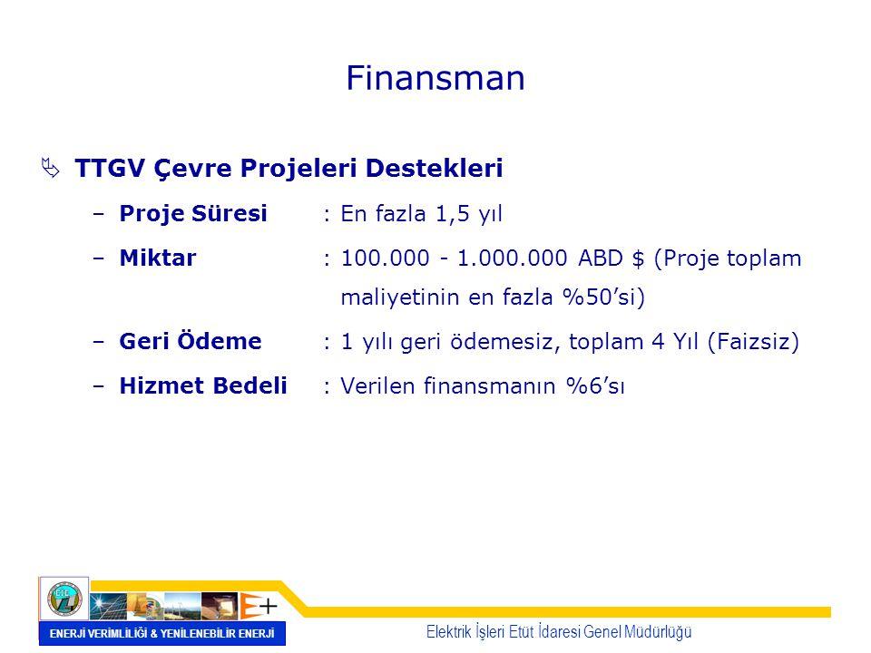  TTGV Çevre Projeleri Destekleri –Proje Süresi:En fazla 1,5 yıl –Miktar:100.000 - 1.000.000 ABD $ (Proje toplam maliyetinin en fazla %50'si) –Geri Öd