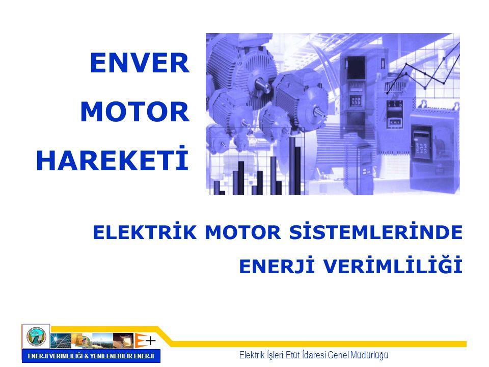 ELEKTRİK MOTOR SİSTEMLERİNDE ENERJİ VERİMLİLİĞİ Elektrik İşleri Etüt İdaresi Genel Müdürlüğü ENERJİ VERİMLİLİĞİ & YENİLENEBİLİR ENERJİ ENVER MOTOR HAR