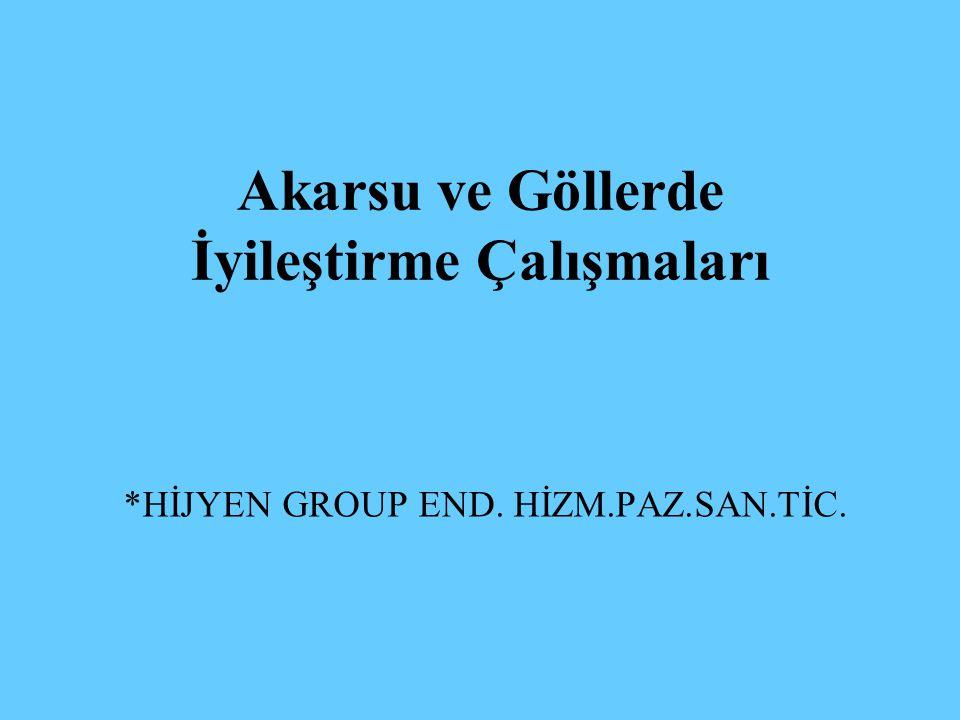 Akarsu ve Göllerde İyileştirme Çalışmaları *HİJYEN GROUP END. HİZM.PAZ.SAN.TİC.