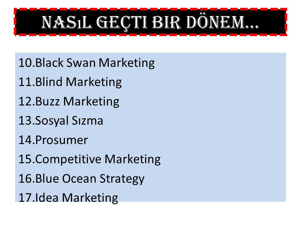 10.Black Swan Marketing 11.Blind Marketing 12.Buzz Marketing 13.Sosyal Sızma 14.Prosumer 15.Competitive Marketing 16.Blue Ocean Strategy 17.Idea Marke