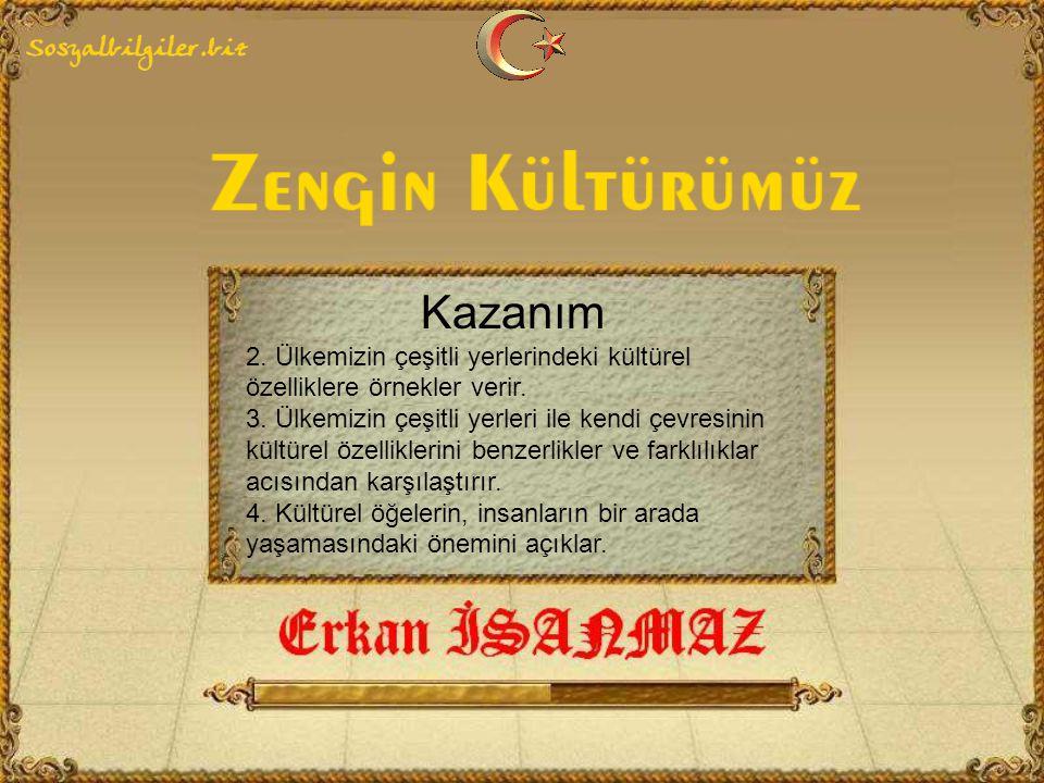 Kazanım 2.Ülkemizin çeşitli yerlerindeki kültürel özelliklere örnekler verir.