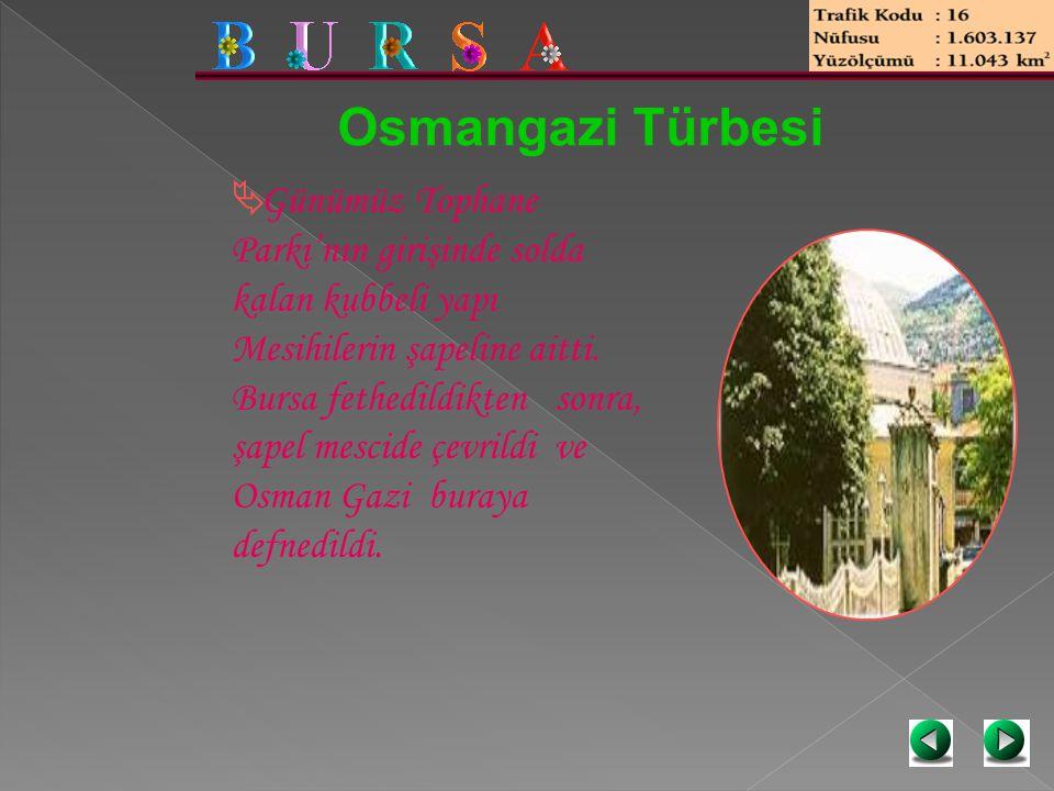 Osmangazi Türbesi  Günümüz Tophane Parkı'nın girişinde solda kalan kubbeli yapı Mesihilerin şapeline aitti. Bursa fethedildikten sonra, şapel mescide