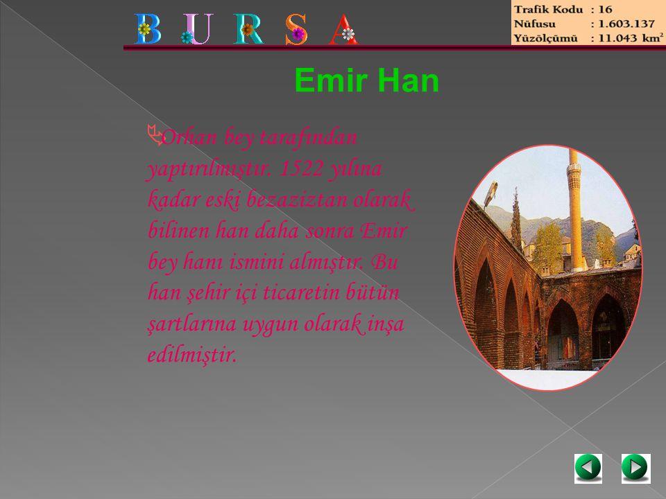 Emir Han  Orhan bey tarafından yaptırılmıştır. 1522 yılına kadar eski bezaziztan olarak bilinen han daha sonra Emir bey hanı ismini almıştır. Bu han