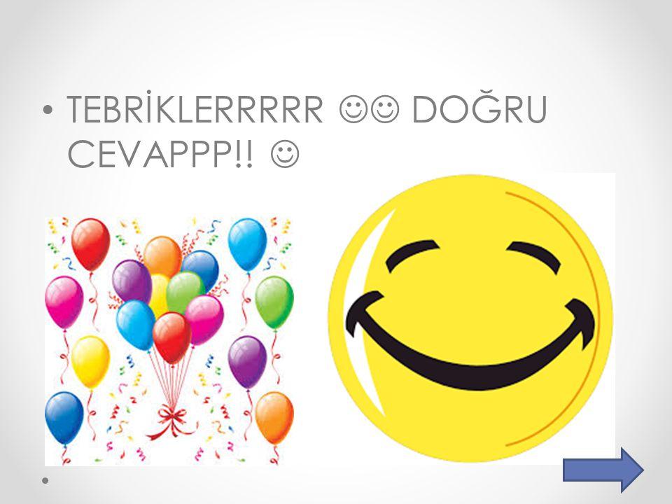 TEBRİKLERRRRR DOĞRU CEVAPPP!!