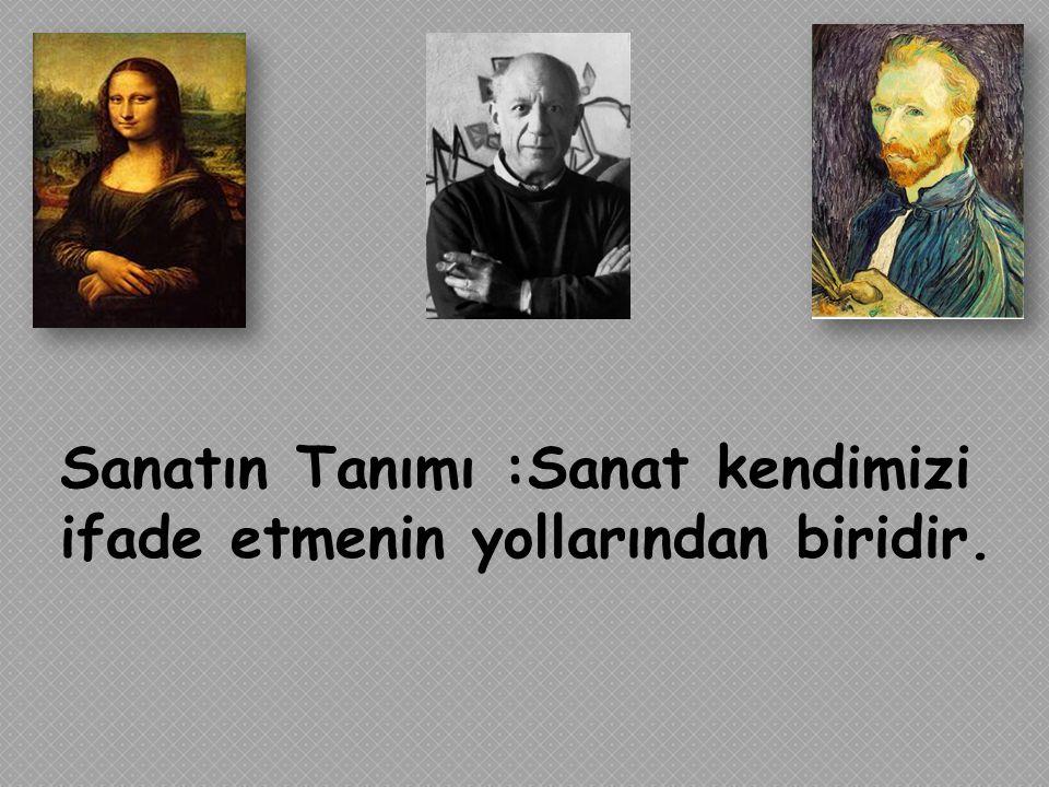 Sanatın Tanımı :Sanat kendimizi ifade etmenin yollarından biridir.