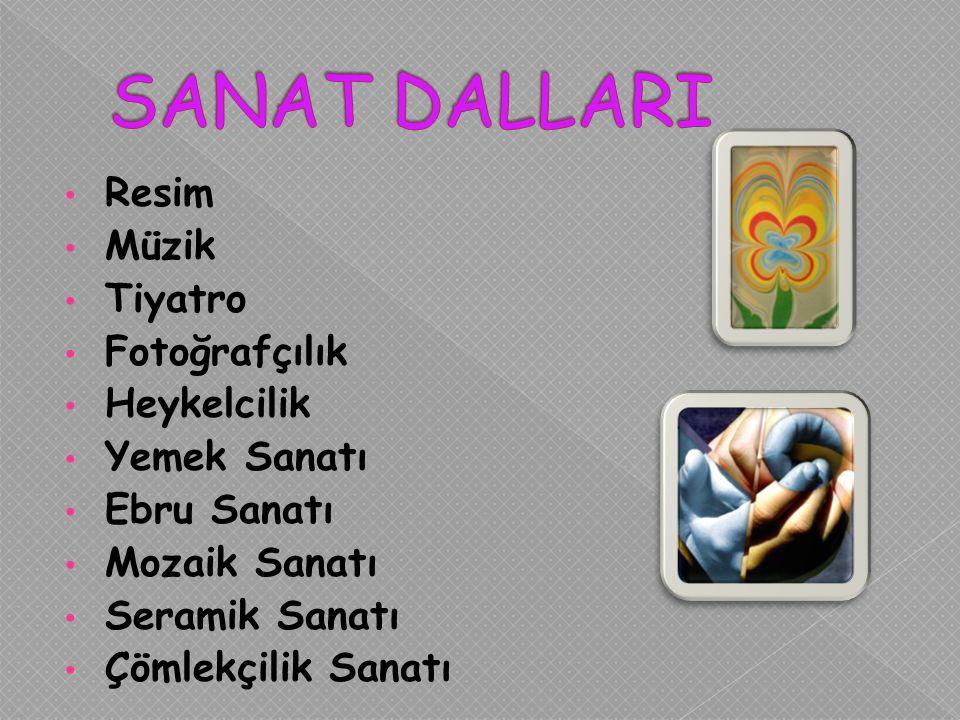 Resim Müzik Tiyatro Fotoğrafçılık Heykelcilik Yemek Sanatı Ebru Sanatı Mozaik Sanatı Seramik Sanatı Çömlekçilik Sanatı
