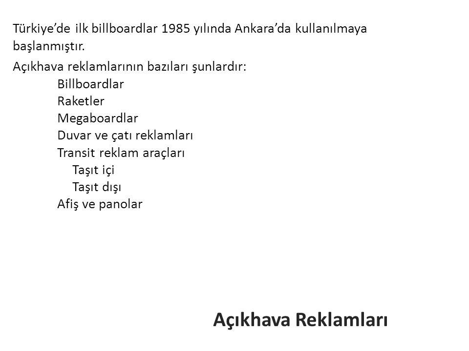 Türkiye'de ilk billboardlar 1985 yılında Ankara'da kullanılmaya başlanmıştır.