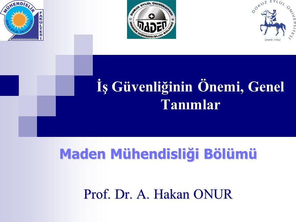 İş Güvenliğinin Önemi, Genel Tanımlar Maden Mühendisliği Bölümü Prof. Dr. A. Hakan ONUR