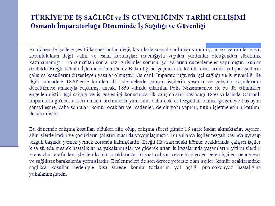 TÜRKİYE'DE İŞ SAĞLIĞI ve İŞ GÜVENLİĞİNİN TARİHİ GELİŞİMİ Osmanlı İmparatorluğu Döneminde İş Sağılığı ve Güvenliği Bu dönemde işçilere çeşitli kaynakla