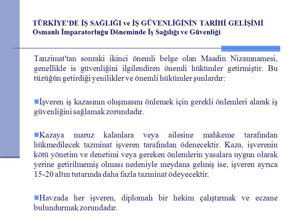 TÜRKİYE'DE İŞ SAĞLIĞI ve İŞ GÜVENLİĞİNİN TARİHİ GELİŞİMİ Osmanlı İmparatorluğu Döneminde İş Sağılığı ve Güvenliği Tanzimat'tan sonraki ikinci önemli b