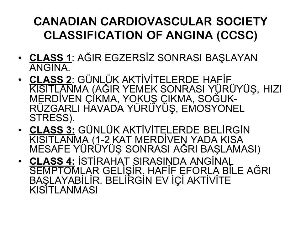 CANADIAN CARDIOVASCULAR SOCIETY CLASSIFICATION OF ANGINA (CCSC) CLASS 1: AĞIR EGZERSİZ SONRASI BAŞLAYAN ANGİNA. CLASS 2: GÜNLÜK AKTİVİTELERDE HAFİF KI