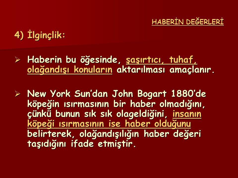 HABERİN DEĞERLERİ 4) İlginçlik:  Haberin bu öğesinde, şaşırtıcı, tuhaf, olağandışı konuların aktarılması amaçlanır.  New York Sun'dan John Bogart 18