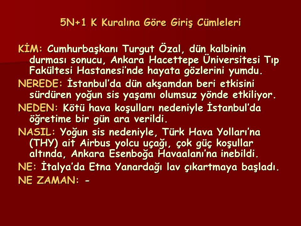 5N+1 K Kuralına Göre Giriş Cümleleri KİM: Cumhurbaşkanı Turgut Özal, dün kalbinin durması sonucu, Ankara Hacettepe Üniversitesi Tıp Fakültesi Hastanes