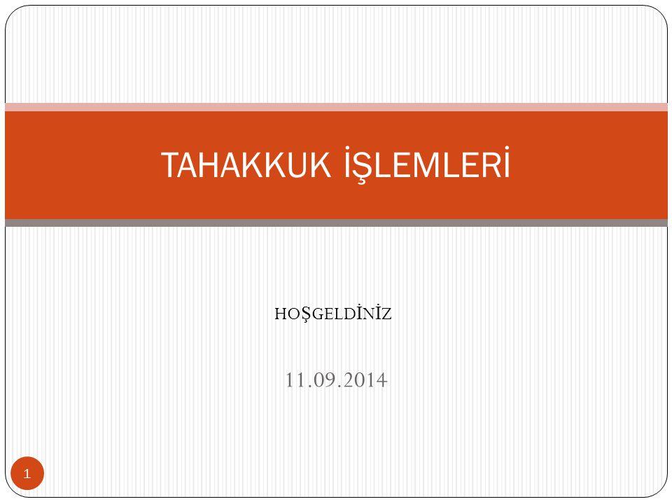 11.09.2014 TAHAKKUK İŞLEMLERİ 1 HO Ş GELD İ N İ Z