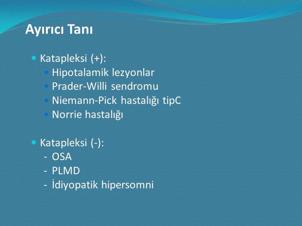 Ayırıcı Tanı Katapleksi (+): Hipotalamik lezyonlar Prader-Willi sendromu Niemann-Pick hastalığı tipC Norrie hastalığı Katapleksi (-): -OSA -PLMD -İdiy