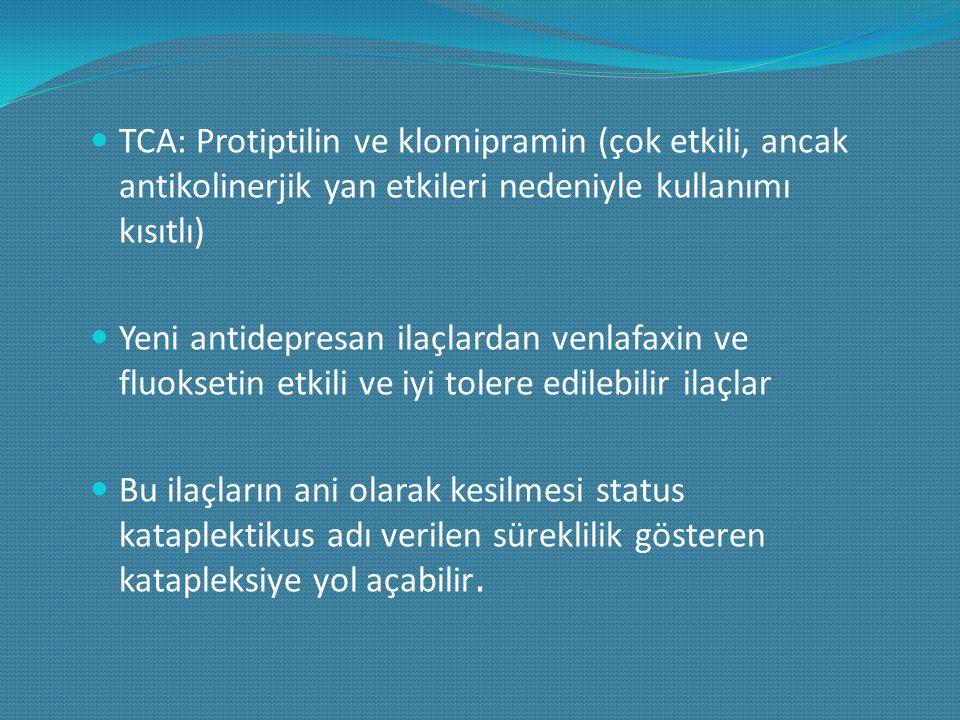 TCA: Protiptilin ve klomipramin (çok etkili, ancak antikolinerjik yan etkileri nedeniyle kullanımı kısıtlı) Yeni antidepresan ilaçlardan venlafaxin ve