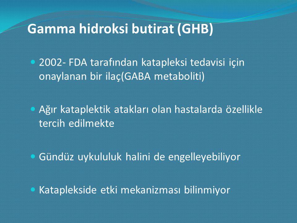 Gamma hidroksi butirat (GHB) 2002- FDA tarafından katapleksi tedavisi için onaylanan bir ilaç(GABA metaboliti) Ağır kataplektik atakları olan hastalar