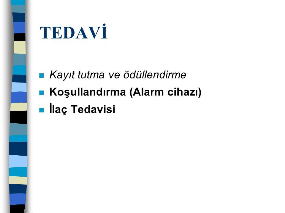 n Kayıt tutma ve ödüllendirme n Koşullandırma (Alarm cihazı) n İlaç Tedavisi TEDAVİ
