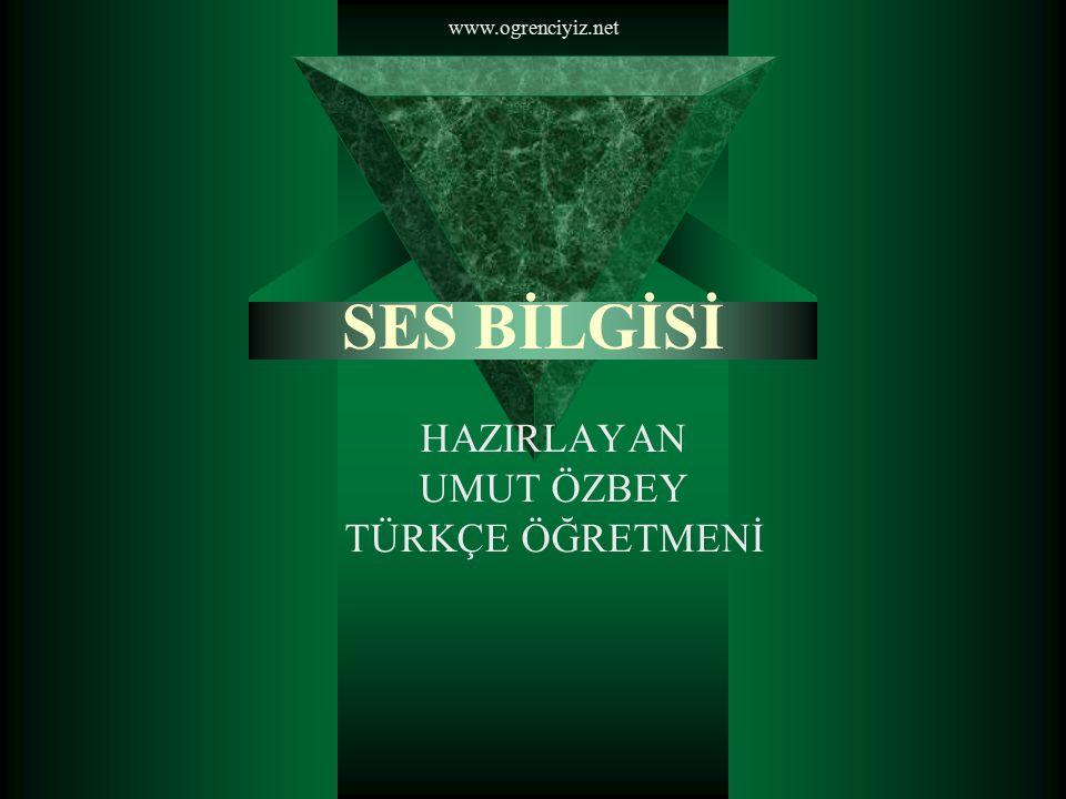 SES BİLGİSİ HAZIRLAYAN UMUT ÖZBEY TÜRKÇE ÖĞRETMENİ www.ogrenciyiz.net