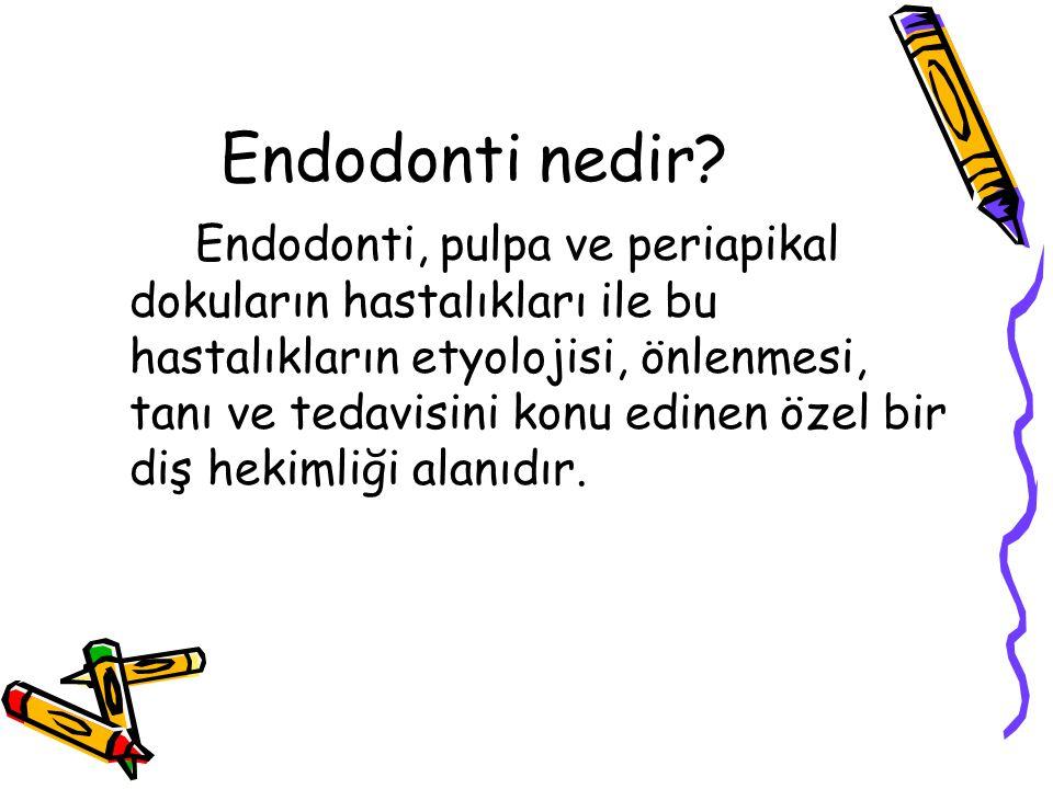Endodonti nedir? Endodonti, pulpa ve periapikal dokuların hastalıkları ile bu hastalıkların etyolojisi, önlenmesi, tanı ve tedavisini konu edinen özel